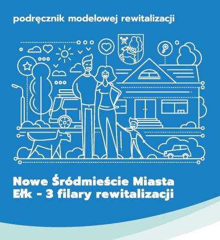 """Publikacja """"Nowe Śródmieście Miasta Ełk – 3 filary rewitalizacji"""""""